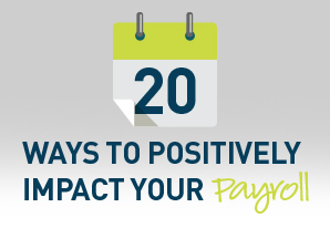 20 Ways to Positively Impact Your Payroll