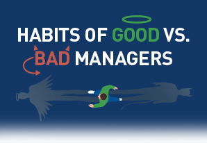 The Habits of Good vs. Bad Managers