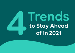 4 Trends to Stay Ahead of in 2021