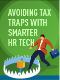 Learn to avoid tax traps with HCM and payroll technology