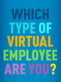 Virtual workforce faces their own set of challenges and their own unique ways of overcoming them. Take this brief quiz to discover which type of virtual employee you are.
