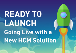 Ready to Launch—Going Live With a New HCM Solution