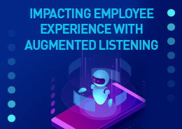 Impacting Employee Experience with Augmented Listening