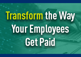 Transform the Way Your Employees Get Paid