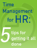Discover how your HR professionals can start getting it all done with our HCM Whitepaper: Time Management for HR: 5 Tips for Getting it All Done
