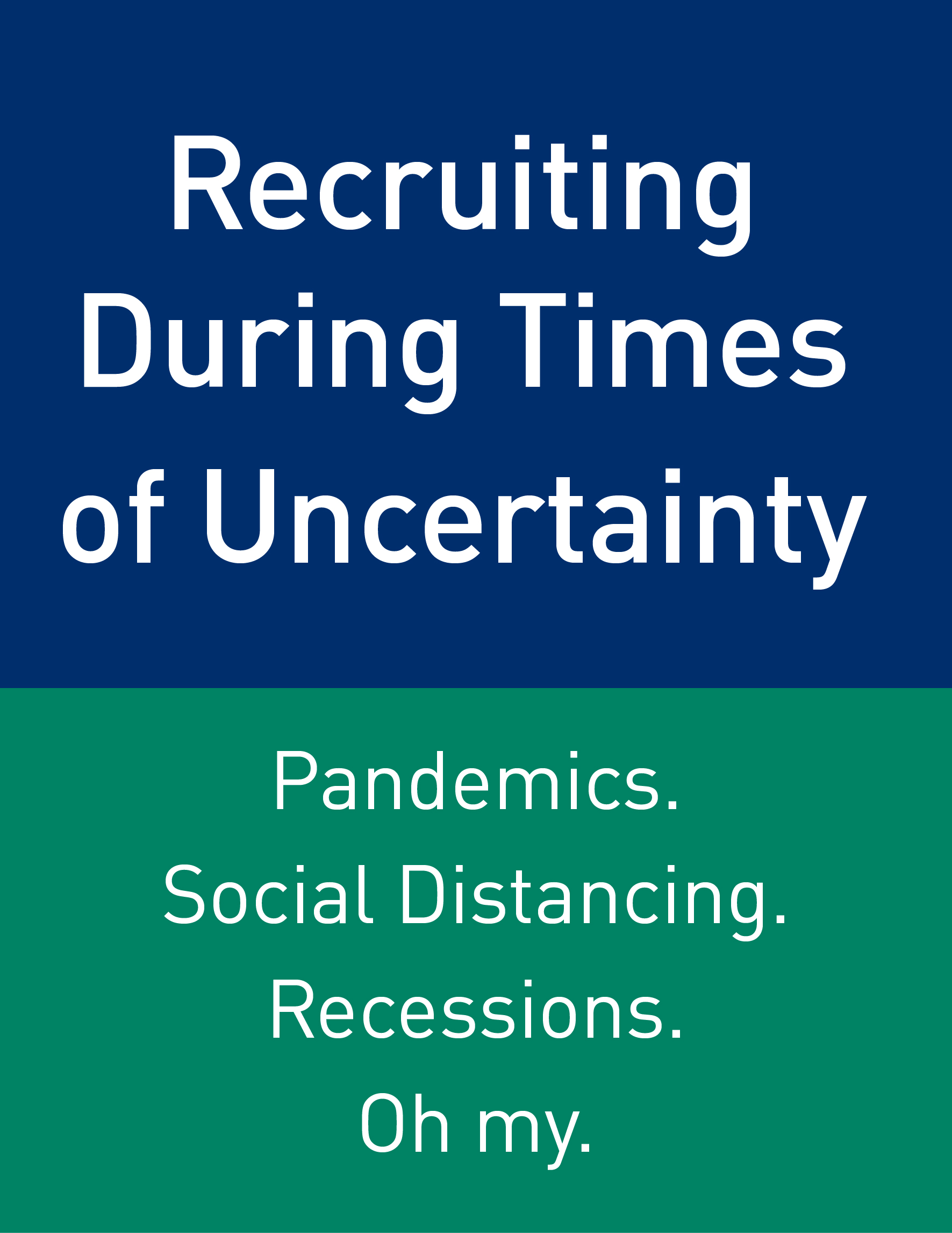 Recruiting During Times of Uncertainty